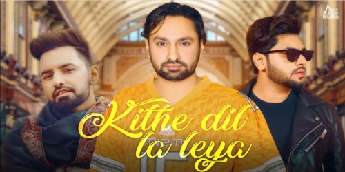 Kithe Dil La Leya lyrics